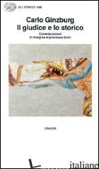 GIUDICE E LO STORICO. CONSIDERAZIONI IN MARGINE AL PROCESSO SOFRI (IL) - GINZBURG CARLO