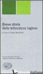 BREVE STORIA DELLA LETTERATURA INGLESE - BERTINETTI P. (CUR.)