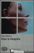 DOPO LA FOTOGRAFIA - RITCHIN FRED