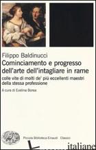 COMINCIAMENTO E PROGRESSO DELL'ARTE DELL'INTAGLIARE IN RAME. COLLE VITE DI MOLTI - BALDINUCCI FILIPPO; BOREA E. (CUR.)