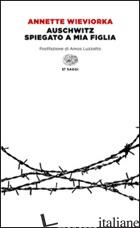 AUSCHWITZ SPIEGATO A MIA FIGLIA - WIEVIORKA ANNETTE; SESSI F. (CUR.)