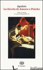 FAVOLA DI AMORE E PSICHE. TESTO LATINO A FRONTE (LA) - APULEIO; FO A. (CUR.)