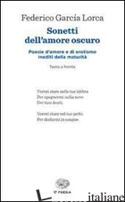 SONETTI DELL'AMORE OSCURO. TESTO SPAGNOLO A FRONTE - GARCIA LORCA FEDERICO; RUIZ PORTELLA J. (CUR.); FELICI G. (CUR.)