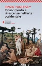 RINASCIMENTO E RINASCENZE NELL'ARTE OCCIDENTALE - PANOFSKY ERWIN; PAULSSON G. (CUR.)