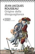 ORIGINE DELLA DISUGUAGLIANZA - ROUSSEAU JEAN-JACQUES; PRETI G. (CUR.)