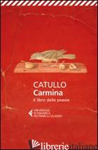 CARMINA. IL LIBRO DELLE POESIE. TESTO LATINO A FRONTE - CATULLO G. VALERIO; GARDINI N. (CUR.)