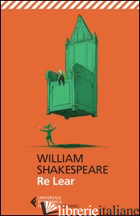RE LEAR. TESTO INGLESE A FRONTE - SHAKESPEARE WILLIAM; LOMBARDO A. (CUR.)