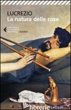 NATURA DELLE COSE. TESTO LATINO A FRONTE (LA) - LUCREZIO CARO TITO; DOTTI U. (CUR.)