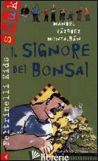 SIGNORE DEI BONSAI (IL) - VAZQUEZ MONTALBAN MANUEL