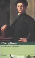 LIBRO DEL CORTEGIANO (IL) - CASTIGLIONE BALDASSARRE; LONGO N. (CUR.)