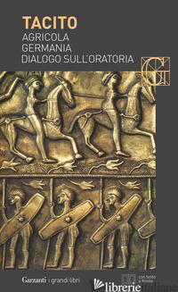 AGRICOLA-GERMANIA-DIALOGO SULL'ORATORIA. TESTO LATINO A FRONTE - TACITO PUBLIO CORNELIO; STEFANONI M. (CUR.)
