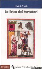 LIRICA DEI TROVATORI (LA) - MOLK ULRICH; DI GIROLAMO C. (CUR.)