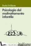 PSICOLOGIA DEL BAMBINO MALTRATTATO - DI BLASIO PAOLA