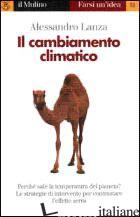 CAMBIAMENTO CLIMATICO (IL) - LANZA ALESSANDRO