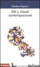 RITI E RITUALI CONTEMPORANEI - SEGALEN MARTINE; NATALI C. (CUR.)