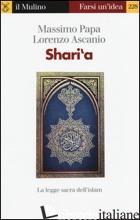 SHARI'A. LA LEGGE SACRA DELL'ISLAM - PAPA MASSIMO; ASCANIO LORENZO