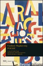 POESIE. TESTO RUSSO A FRONTE - MAJAKOVSKIJ VLADIMIR; CARPI G. (CUR.)