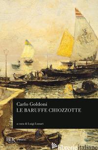 BARUFFE CHIOZZOTTE (LE) - GOLDONI CARLO
