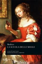 SCUOLA DELLE MOGLI. TESTO FRANCESE A FRONTE (LA) - MOLIERE