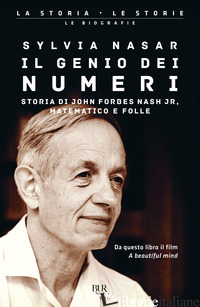 GENIO DEI NUMERI. STORIA DI JOHN FORBES NASH JR, MATEMATICO E FOLLE (IL) - NASAR SYLVIA