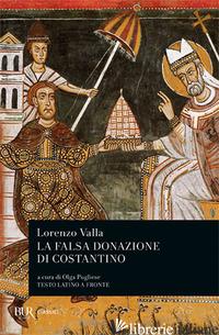 FALSA DONAZIONE DI COSTANTINO. TESTO LATINO A FRONTE (LA) - VALLA LORENZO; PUGLIESE O. (CUR.)