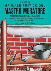 MANUALE PRATICO DEL MASTRO MURATORE - ASTRUA GIUSEPPE