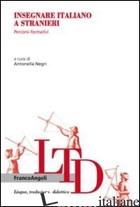 INSEGNARE ITALIANO A STRANIERI. PERCORSI FORMATIVI - NEGRI A. (CUR.)