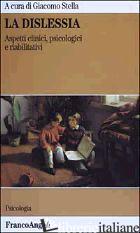 DISLESSIA. ASPETTI CLINICI, PSICOLOGICI E RIABILITATIVI (LA) - STELLA G. (CUR.)