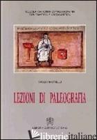 LEZIONI DI PALEOGRAFIA - BATTELLI GIULIO; SCUOLA VATICANA DI PALEOGRAFIA (CUR.)