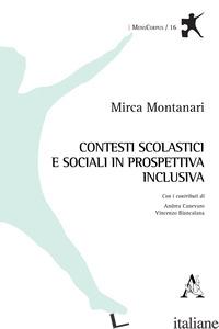 CONTESTI SCOLASTICI E SOCIALI IN PROSPETTIVA INCLUSIVA - MONTANARI MIRCA