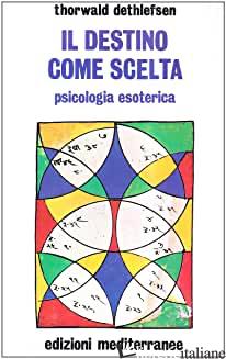 DESTINO COME SCELTA. PSICOLOGIA ESOTERICA (IL) - DETHLEFSEN THORWALD