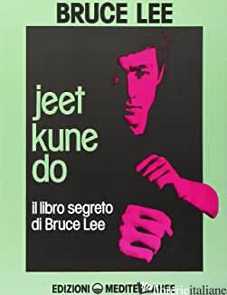 JEET KUNE DO. IL LIBRO SEGRETO DI BRUCE LEE - LEE BRUCE