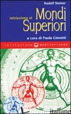 INIZIAZIONE AI MONDI SUPERIORI - STEINER RUDOLF; GIOVETTI P. (CUR.)