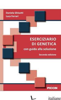 ESERCIZIARIO DI GENETICA. CON GUIDA ALLA SOLUZIONE - GHISOTTI DANIELA; FERRARI LUCA
