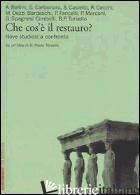 CHE COS'E' IL RESTAURO? NOVE STUDIOSI A CONFRONTO - TORSELLO PAOLO ,CUR,