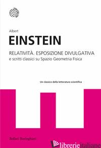 RELATIVITA'. ESPOSIZIONE DIVULGATIVA E SCRITTI CLASSICI SU SPAZIO GEOMETRIA FISI - EINSTEIN ALBERT; CERMIGNANI B. (CUR.)