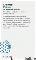 METODO. NEL LABORATORIO DI UN GENIO - ARCHIMEDE; ACERBI F. (CUR.); FONTANARI C. (CUR.); GUARDINI M. L. (CUR.)
