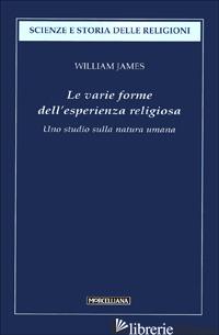 VARIE FORME DELL'ESPERIENZA RELIGIOSA. UNO STUDIO SULLA NATURA UMANA (LE) - JAMES WILLIAM