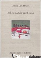 BABBO NATALE GIUSTIZIATO - LEVI-STRAUSS CLAUDE