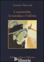 AUTOMOBILE, LA NOSTALGIA E L'INFINITO (L') - TABUCCHI ANTONIO