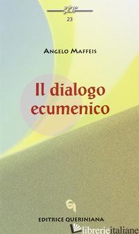 DIALOGO ECUMENICO (IL) - MAFFEIS ANGELO; FAVARO G. (CUR.); STEFANI P. (CUR.)