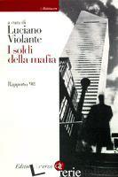 SOLDI DELLA MAFIA. RAPPORTO '98 (I) - VIOLANTE L. (CUR.)