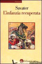 INFANZIA RECUPERATA (L') - SAVATER FERNANDO