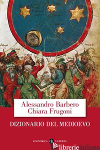 DIZIONARIO DEL MEDIOEVO - BARBERO ALESSANDRO; FRUGONI CHIARA