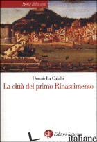 CITTA' DEL PRIMO RINASCIMENTO (LA) - CALABI DONATELLA
