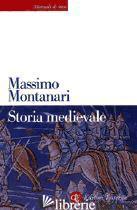 STORIA MEDIEVALE - MONTANARI MASSIMO