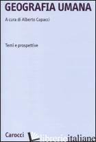 GEOGRAFIA UMANA. TEMI E PROSPETTIVE - CAPACCI A. (CUR.)
