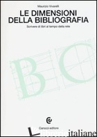 DIMENSIONI DELLA BIBLIOGRAFIA. SCRIVERE DI LIBRI AL TEMPO DELLA RETE (LE) - VIVARELLI MAURIZIO