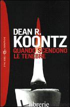 QUANDO SCENDONO LE TENEBRE - KOONTZ DEAN R.