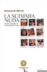 SCIMMIA NUDA. STUDIO ZOOLOGICO SULL'ANIMALE UOMO (LA) - MORRIS DESMOND
